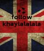 follow khaylalalala    - Personalised Poster A4 size