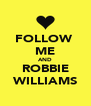 FOLLOW  ME AND ROBBIE WILLIAMS - Personalised Poster A4 size