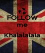 FOLLOW me  Khalalalala  - Personalised Poster A4 size