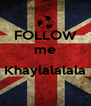 FOLLOW me  Khaylalalala  - Personalised Poster A4 size