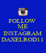FOLLOW  ME ON INSTAGRAM DAXELROD11 - Personalised Poster A4 size