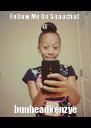Follow Me On Snapchat @ bunheadkenzye - Personalised Poster A4 size