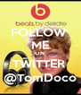 FOLLOW  ME ON  TWITTER  @TomDoco - Personalised Poster A4 size