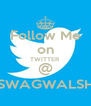 Follow Me on TWITTER @ xSWAGWALSHx - Personalised Poster A4 size