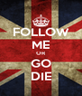 FOLLOW ME OR GO DIE - Personalised Poster A4 size