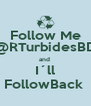 Follow Me @RTurbidesBD and  I´ll FollowBack  - Personalised Poster A4 size