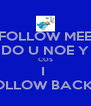 FOLLOW MEE DO U NOE Y COS I  FOLLOW BACK 2 - Personalised Poster A4 size