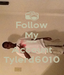 Follow My New Account Tylerd6010 - Personalised Poster A4 size