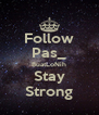 Follow Pas_ BuatLoNih Stay Strong - Personalised Poster A4 size