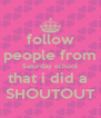 follow people from Saturday school that i did a  SHOUTOUT - Personalised Poster A4 size