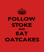 FOLLOW STOKE AND EAT OATCAKES - Personalised Poster A4 size