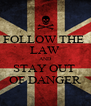 FOLLOW THE  LAW AND STAY OUT  OF DANGER - Personalised Poster A4 size