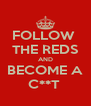 FOLLOW  THE REDS AND BECOME A C**T  - Personalised Poster A4 size