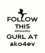 FOLLOW THIS AMAZING GURL AT ako4ev - Personalised Poster A4 size