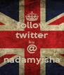 follow twitter ku @ nadamyisha - Personalised Poster A4 size