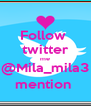 Follow  twitter me @Mila_mila3 mention  - Personalised Poster A4 size