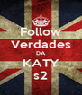 Follow Verdades DA KATY s2 - Personalised Poster A4 size