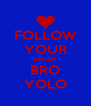 FOLLOW YOUR DREAM BRO YOLO - Personalised Poster A4 size