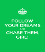 FOLLOW YOUR DREAMS AND CHASE THEM, GIRL! - Personalised Poster A4 size