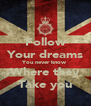 Follow Your dreams You never know Where they Take you - Personalised Poster A4 size