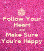 Follow Your Heart and Make Sure You're Happy - Personalised Poster A4 size