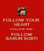 FOLLOW YOUR  HEART FOLLOW ASR  FOLLOW BARUN SOBTI - Personalised Poster A4 size