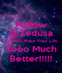 Follow @Zedusa She Will Make Your Life Sooo Much Better!!!!! - Personalised Poster A4 size