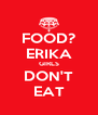 FOOD? ERIKA GIRLS DON'T EAT - Personalised Poster A4 size