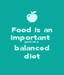 Food is an important  part of a balanced diet - Personalised Poster A4 size