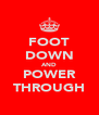 FOOT DOWN AND POWER THROUGH - Personalised Poster A4 size