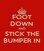 FOOT DOWN AND STICK THE BUMPER IN - Personalised Poster A4 size