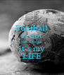 Football is not just a game it`s my LIFE - Personalised Poster A4 size