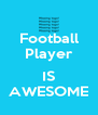 Football Player  IS AWESOME - Personalised Poster A4 size