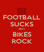 FOOTBALL SUCKS BUT BIKES ROCK - Personalised Poster A4 size
