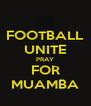 FOOTBALL UNITE PRAY FOR MUAMBA - Personalised Poster A4 size