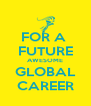 FOR A  FUTURE AWESOME GLOBAL CAREER - Personalised Poster A4 size