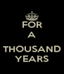 FOR A  THOUSAND YEARS - Personalised Poster A4 size