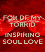 FOR DF MY TORRID  INSPIRING SOUL LOVE - Personalised Poster A4 size