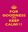 FOR GOODNESS SAKE KEEP CALM!!! - Personalised Poster A4 size