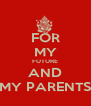 FOR MY FUTURE AND MY PARENTS - Personalised Poster A4 size