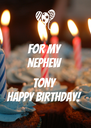FOR MY NEPHEW   TONY HAPPY BIRTHDAY! - Personalised Poster A4 size