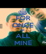 FOR ONCE BE ALL MINE - Personalised Poster A4 size