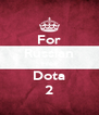 For Russian Free Dota 2 - Personalised Poster A4 size
