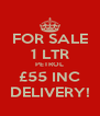 FOR SALE 1 LTR PETROL £55 INC DELIVERY! - Personalised Poster A4 size