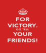FOR VICTORY. GO TELL YOUR FRIENDS! - Personalised Poster A4 size