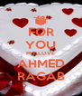 FOR YOU MY LOVE AHMED RAGAB - Personalised Poster A4 size
