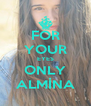 FOR YOUR EYES ONLY ALMİNA - Personalised Poster A4 size