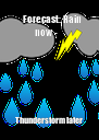 Forecast: Rain now -    Thunderstorm later - Personalised Poster A4 size