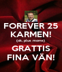 FOREVER 25 KARMEN! (ok, plus moms) GRATTIS FINA VÄN! - Personalised Poster A4 size
