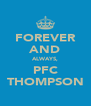 FOREVER AND ALWAYS, PFC THOMPSON - Personalised Poster A4 size